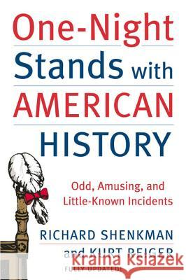 One-Night Stands with American History: Odd, Amusing, and Little-Known Incidents Richard Shenkman Kurt E. Reiger 9780060538200