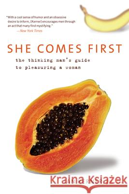 She Comes First: The Thinking Man's Guide to Pleasuring a Woman Ian Kerner 9780060538262