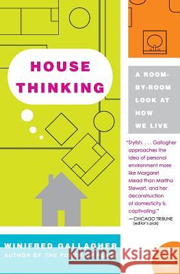 House Thinking: A Room-By-Room Look at How We Live Winifred Gallagher 9780060538804 Harper Perennial