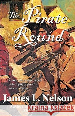 The Pirate Round: Book Three of the Brethren of the Coast James L. Nelson 9780060539269