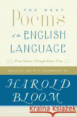 The Best Poems of the English Language: From Chaucer Through Robert Frost Harold Bloom 9780060540425