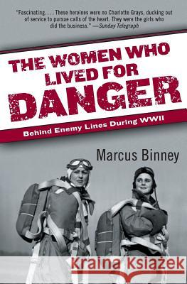 The Women Who Lived for Danger: Behind Enemy Lines During WWII Marcus Binney 9780060540883