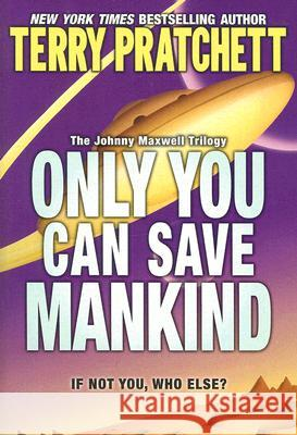 Only You Can Save Mankind Terry Pratchett 9780060541873