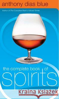 The Complete Book of Spirits: A Guide to Their History, Production, and Enjoyment Anthony Dia Anthony Dias Blue 9780060542184