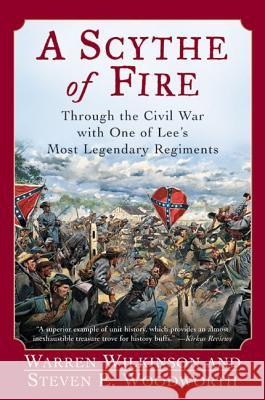 A Scythe of Fire: Through the Civil War with One of Lee's Most Legendary Regiments Warren Wilkinson Steven E. Woodworth 9780060542290