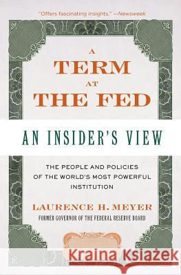 A Term at the Fed: An Insider's View Laurence H. Meyer 9780060542719