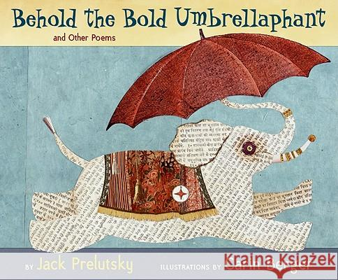 Behold the Bold Umbrellaphant: And Other Poems Jack Prelutsky Carin Berger 9780060543174