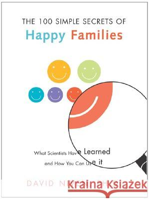 100 Simple Secrets of Happy Families: What Scientists Have Learned and How You Can Use It David Niven 9780060545321
