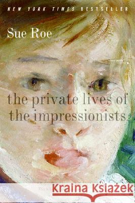 The Private Lives of the Impressionists Sue Roe 9780060545598
