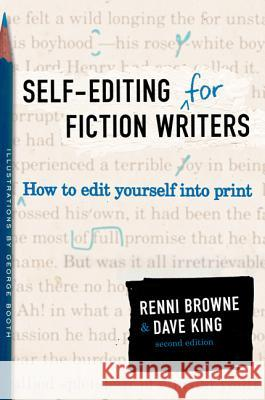 Self-Editing for Fiction Writers : How to Edit Yourself Into Print Renni Browne Dave King 9780060545697