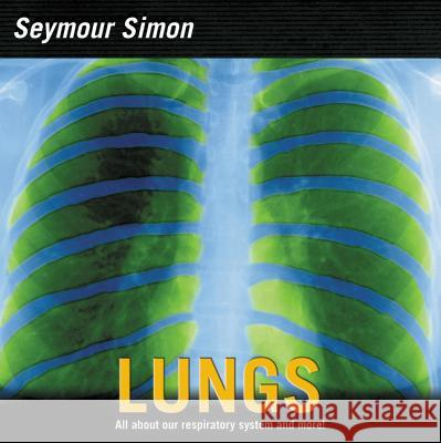Lungs: All about Our Respiratory System and More! Seymour Simon 9780060546540
