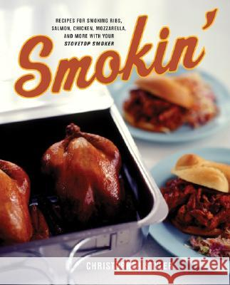 Smokin': Recipes for Smoking Ribs, Salmon, Chicken, Mozzarella, and More with Your Stovetop Smoker Christopher Styler 9780060548155