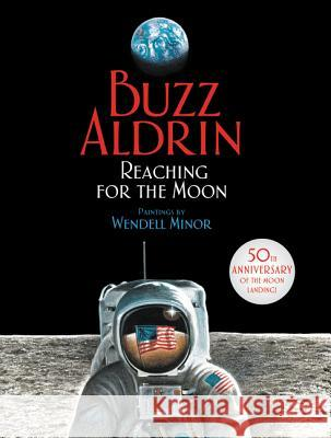 Reaching for the Moon Buzz Aldrin Wendell Minor 9780060554453