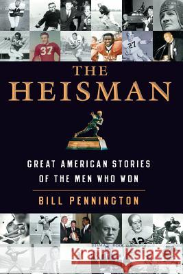 The Heisman: Great American Stories of the Men Who Won Bill Pennington 9780060554729