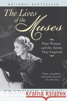 The Lives of the Muses: Nine Women & the Artists They Inspired Francine Prose 9780060555252