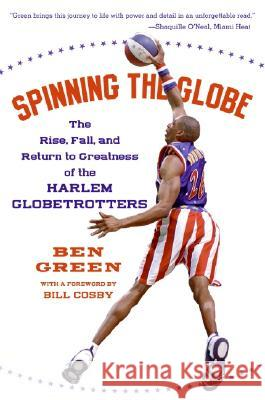 Spinning the Globe: The Rise, Fall, and Return to Greatness of the Harlem Globetrotters Ben Green 9780060555504 Amistad Press