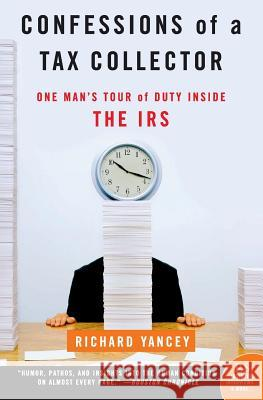Confessions of a Tax Collector: One Man's Tour of Duty Inside the IRS Richard Yancey 9780060555610
