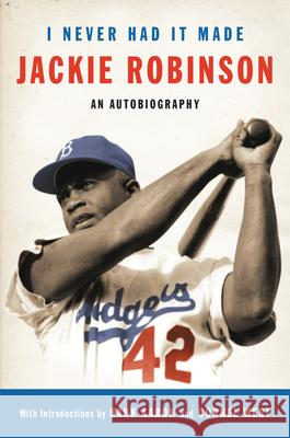 I Never Had It Made: The Autobiography of Jackie Robinson Jackie Robinson Hank Aaron Cornel West 9780060555979