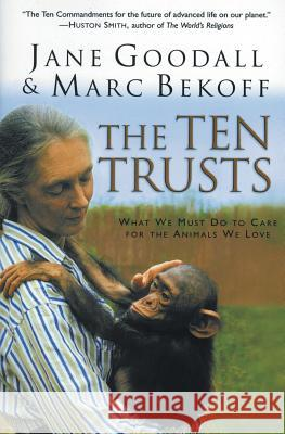 The Ten Trusts: What We Must Do to Care for the Animals We Love Jane Goodall Marc Bekoff 9780060556112 HarperOne