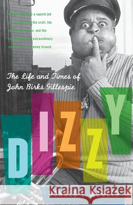 Dizzy: The Life and Times of John Birks Gillespie Donald L. Maggin 9780060559212
