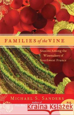 Families of the Vine: Seasons Among the Winemakers of Southwest France Michael S. Sanders 9780060559656