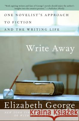 Write Away: One Novelist's Approach to Fiction and the Writing Life Elizabeth George 9780060560447