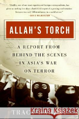 Allah's Torch: A Report from Behind the Scenes in Asia's War on Terror Tracy Dahlby 9780060561116