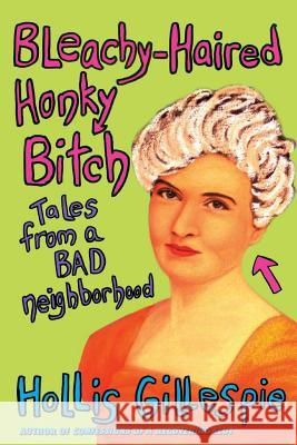 Bleachy-Haired Honky Bitch: Tales from a Bad Neighborhood Hollis Gillespie 9780060561994