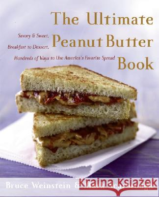 The Ultimate Peanut Butter Book: Savory and Sweet, Breakfast to Dessert, Hundereds of Ways to Use America's Favorite Spread Bruce Weinstein Mark Scarbrough 9780060562762 Morrow Cookbooks