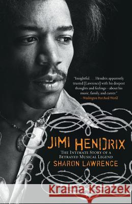 Jimi Hendrix: The Intimate Story of a Betrayed Musical Legend Sharon Lawrence 9780060563011