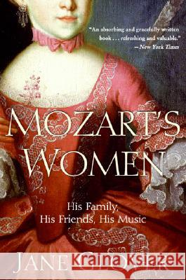 Mozart's Women: His Family, His Friends, His Music Jane Glover 9780060563516