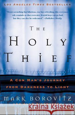 The Holy Thief: A Con Man's Journey from Darkness to Light Mark Borovitz Alan Eisenstock 9780060563806