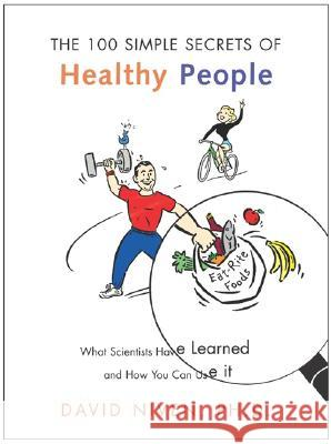 100 Simple Secrets of Healthy People: What Scientists Have Learned and How You Can Use It David Niven 9780060564728