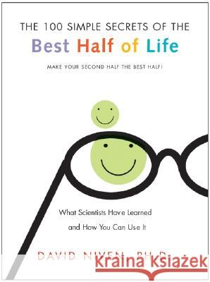 100 Simple Secrets of the Best Half of Life: What Scientists Have Learned and How You Can Use It David Niven 9780060564735