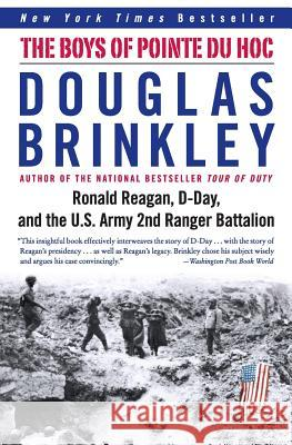 The Boys of Pointe Du Hoc: Ronald Reagan, D-Day, and the U.S. Army 2nd Ranger Battalion Douglas G. Brinkley 9780060565305
