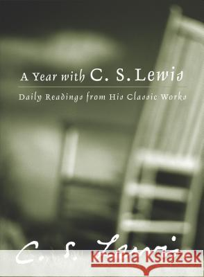 A Year with C.S. Lewis: Daily Readings from His Classic Works C. S. Lewis Patricia S. Klein 9780060566166