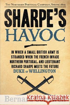 Sharpe's Havoc: Richard Sharpe and the Campaign in Northern Portugal, Spring 1809 Bernard Cornwell 9780060566708 Harper Perennial