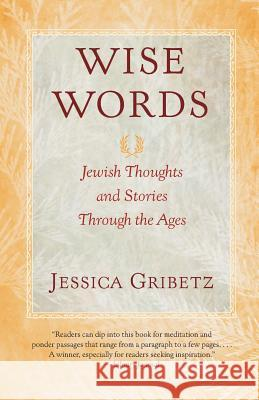 Wise Words: Jewish Thoughts and Stories Through the Ages Jessica Gribetz 9780060566937