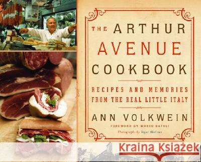 The Arthur Avenue Cookbook: Recipes and Memories from the Real Little Italy Ann Volkwein Vegar Abelsnes 9780060567156