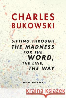 Sifting Through the Madness for the Word, the Line, the Way: New Poems Charles Bukowski 9780060568238 Ecco