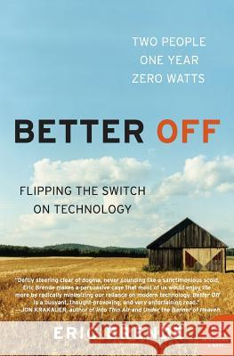 Better Off: Flipping the Switch on Technology Eric Brende 9780060570057