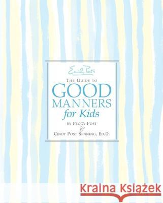 Emily Post's the Guide to Good Manners for Kids Peggy Post Cindy Post Senning Steve Bjorkman 9780060571962