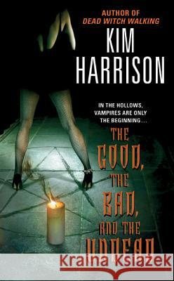 The Good, the Bad, and the Undead Kim Harrison 9780060572976