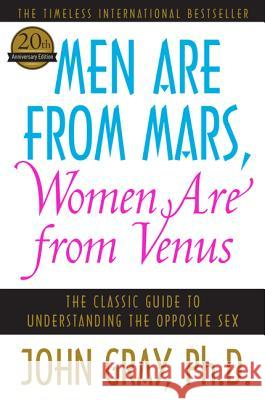 Men Are from Mars, Women Are from Venus : The Classic Guide to Understanding the Opposite Sex John Gray 9780060574215