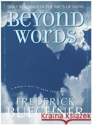 Beyond Words: Daily Readings in the ABC's of Faith Frederick Buechner 9780060574468