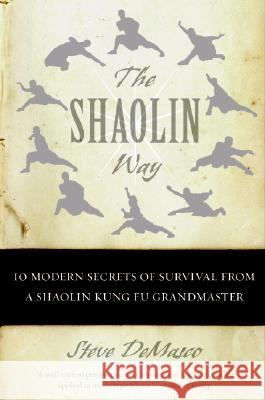 The Shaolin Way: 10 Modern Secrets of Survival from a Shaolin Kung Fu Grandmaster Steve Demasco Alli Joseph 9780060574574