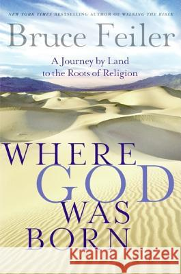 Where God Was Born: A Journey by Land to the Roots of Religion Bruce Feiler 9780060574871 William Morrow & Company