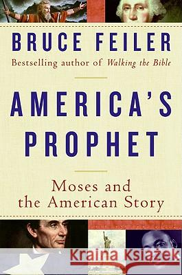 America's Prophet: Moses and the American Story Bruce Feiler 9780060574888 William Morrow & Company