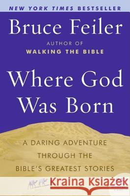 Where God Was Born: A Daring Adventure Through the Bible's Greatest Stories Bruce Feiler 9780060574895
