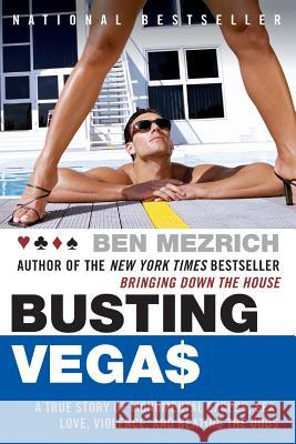 Busting Vegas: A True Story of Monumental Excess, Sex, Love, Violence, and Beating the Odds Ben Mezrich Semyon Dukach 9780060575120